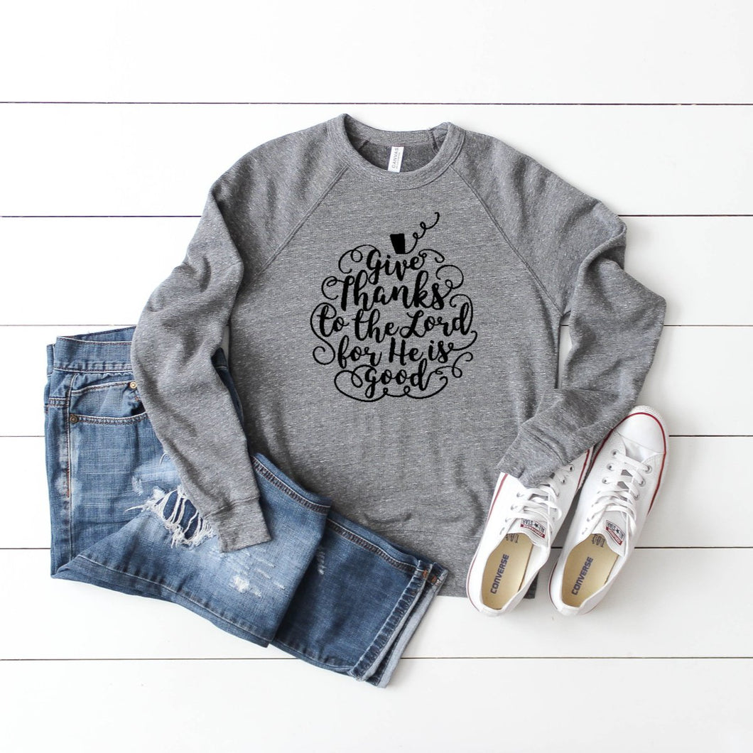 Give Thanks To The Lord For He Is Good Crewneck Sweatshirt
