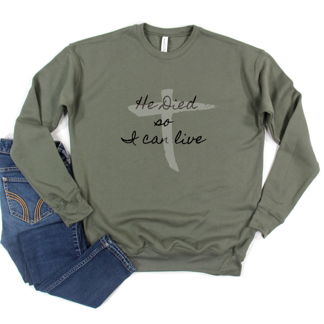 He Died So I Can Live Sweatshirt