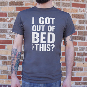 I Got Out Of Bed For This T-Shirt (Mens) - VegasheatX