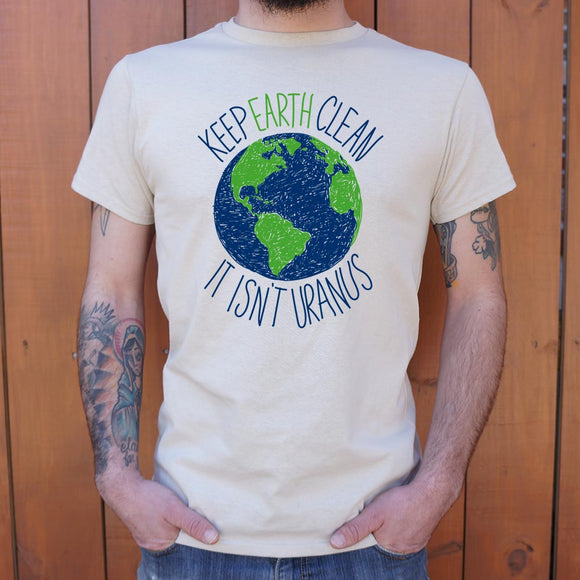 Keep Earth Clean It Isn't Uranus T-Shirt (Mens) - VegasheatX