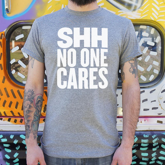 Shh No One Cares T-Shirt (Mens) - VegasheatX