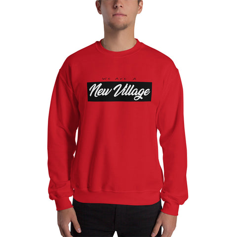 We Are A New Village Unisex Sweatshirt