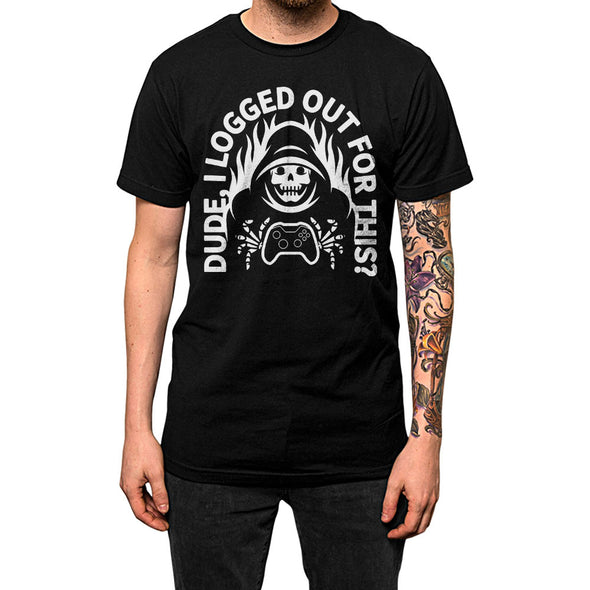 Dude I Logged Out For This?	Shirt Black Mens