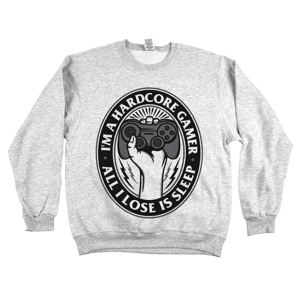 I'm A Hardcore Gamer. All I Lose Is Sleep	Sweatshirt Grey
