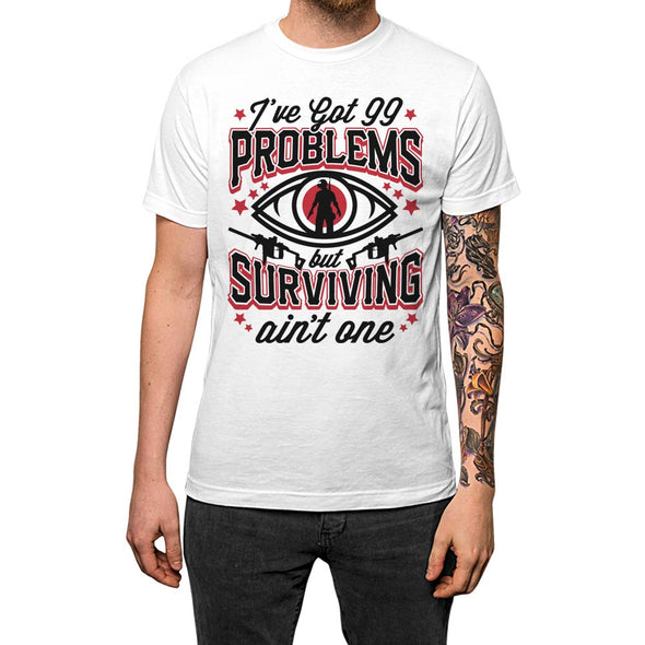 I've Got 99 Problems But Surviving Ain't One Of Them'	Shirt White Mens