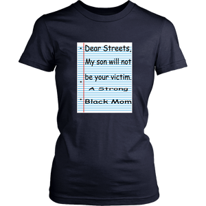 Dear Streets - My Son Will Not Be Your Victim - A Strong Balck Mon Shirt