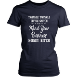 TWINKLE TWINKLE LITTLE SNITCH - MIND YOUR BUSINESS NOSEY BITCH SHIRT
