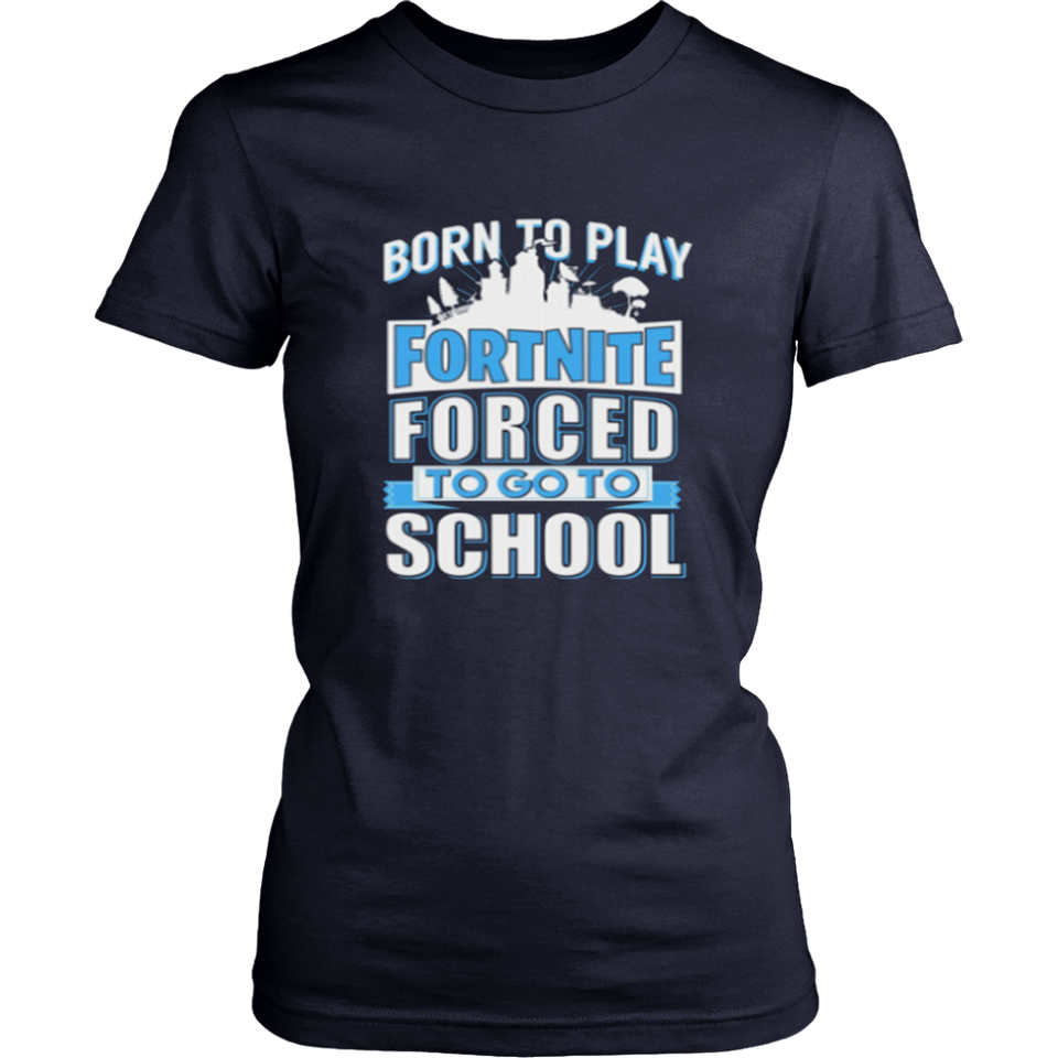 Born to Play Fortnite T-Shirt - Forced to Go to School Shirt