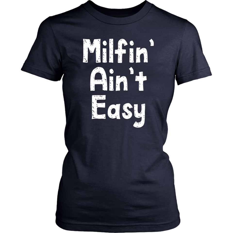 Womens Mother's day gifts for her Funny Milfin' ain't easy - Sarcastic and Funny Mother's T-Shirts