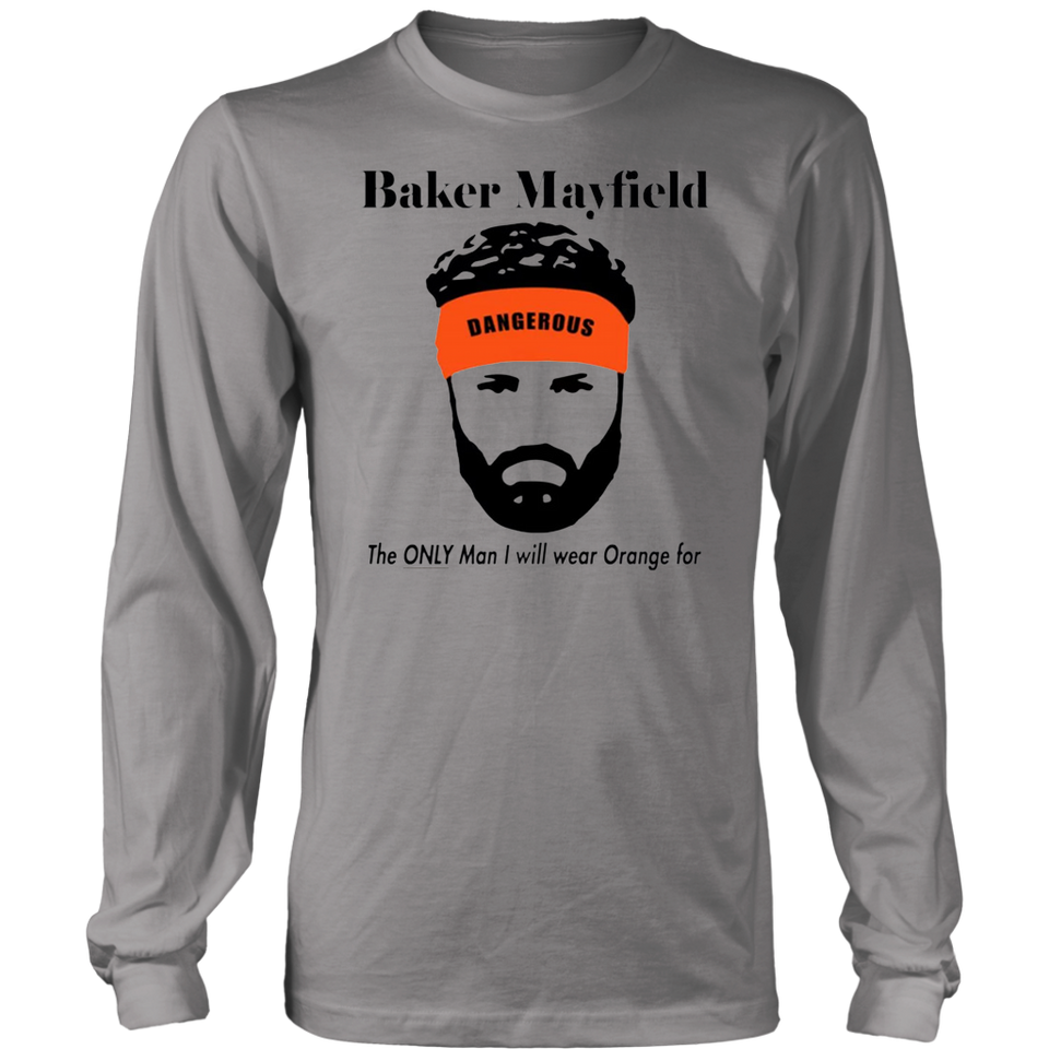 purchase cheap 31c70 1ddab Baker Mayfield The Only Man I Will Wear Orange For Shirt
