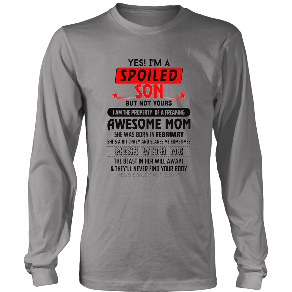 YES - I'M A SPOILED SON AND MY AWSOME MOM WAS BORN IN FEBRUARY SHIRT