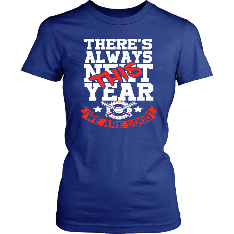 Baseball- Theres Always Next This Year We Are Good Shirt Chicago Cubs