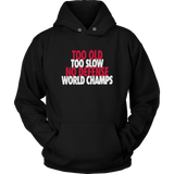 TOO OLD - TOO SLOW - NO DEFENSE - WORLD CHAMPS SHIRT