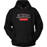 My Opinion Offended You Hear Novelty Political Mens Sarcastic Funny T-Shirt