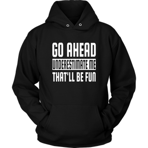 Go Ahead Underestimate Me That'll Be Fun Funny T-Shirts
