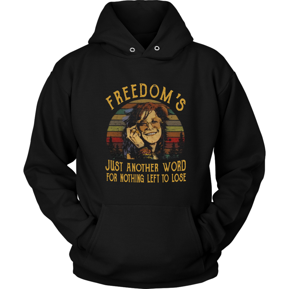 Freedom's Just Another Word For Nothing Left To Lose Shirt Another Word - Freedom - Janis Joplin - Me and Bobby McGee - Nothing Left