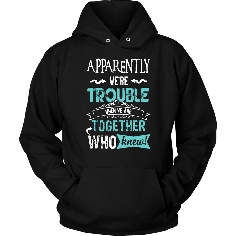 Apparently We're Trouble When We Are Together Gifts Shirt