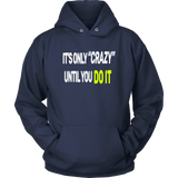 It's Only Crazy Until You Do It Motivational T-Shirt