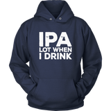 IPA Lot When I Drink T-Shirt Beer Lover Gift Shirt
