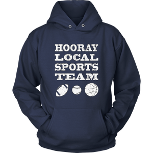 Hooray Local Sports Team Sarcastic Funny Unisex T Shirt