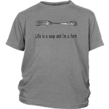 Life Is A Soup And I'm A Fork Shirt