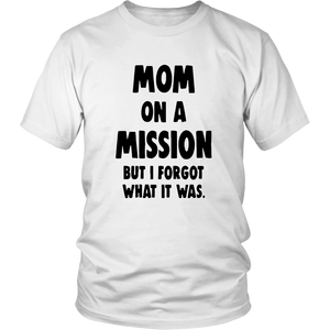 MOM ON A MISSION BUT I FORGOT WHAT IT WAS SHIRT