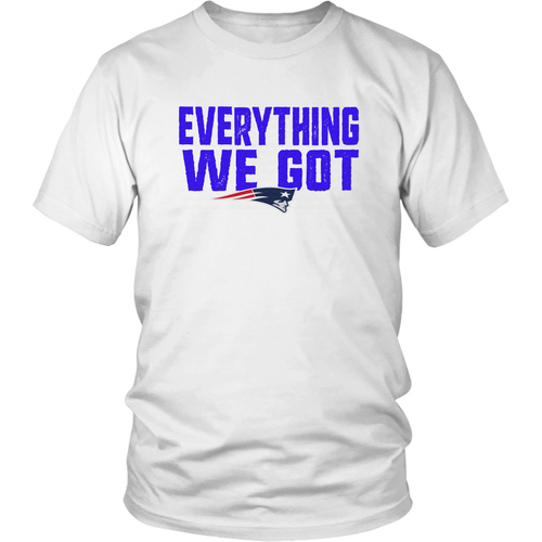 EVERYTHING WE GOT SHIRT New England Patriots