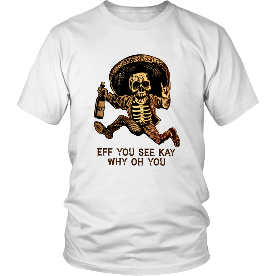 EFF YOU SEE KAY WHY OH YOU SHIRT FUNNY MEXICAN SKULL