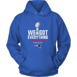 WE GOT EVERYTHING SHIRT - SUPER BOWL LIII CHAMPIONS - New England Patriots