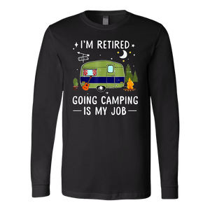 I'm Retired Going Camping Is My Job T-Shirt