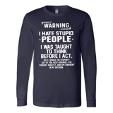 WARNING - I HATE STUPID PEOPLE  - I WAS TAUGHT TO THINK BEFORE I ACT T-SHIRT