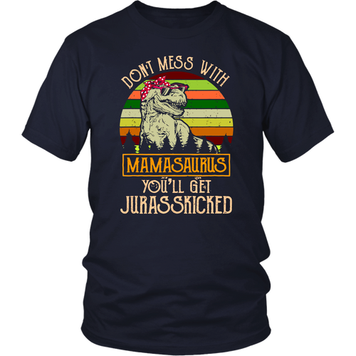 Don't Mess with Mamasaurus T Rex Mothers Day T-Shirt - Mamasaurus Rex Mom tee
