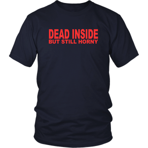 DEAD INSIDE BUT STILL HORNY SHIRT
