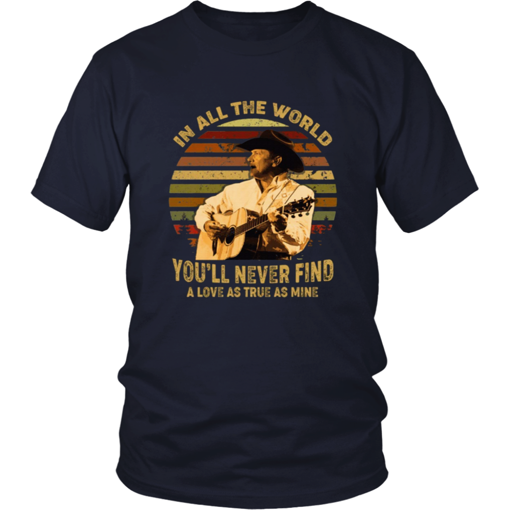 in All The World You'll Never Find A Love As True As Mine George Vintage Retro T-Shirt