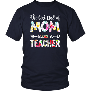 The Best Kind Of Mom Raises A Teacher Shirt Floral Flower T-Shirt Gift
