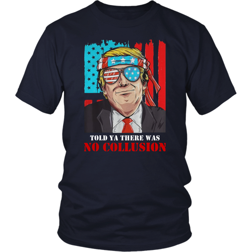 TRUMP AMERICA - TOLD YA THERE WAS NO COLLUSION SHIRT