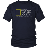 National Sarcasm Society (like we need your support)  Funny Sarcastic Shirt