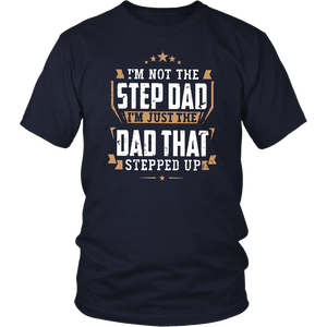 I'M NOT THE STEP DAD - I'M JUST THE DAD THAT STEPPED UP SHIRT