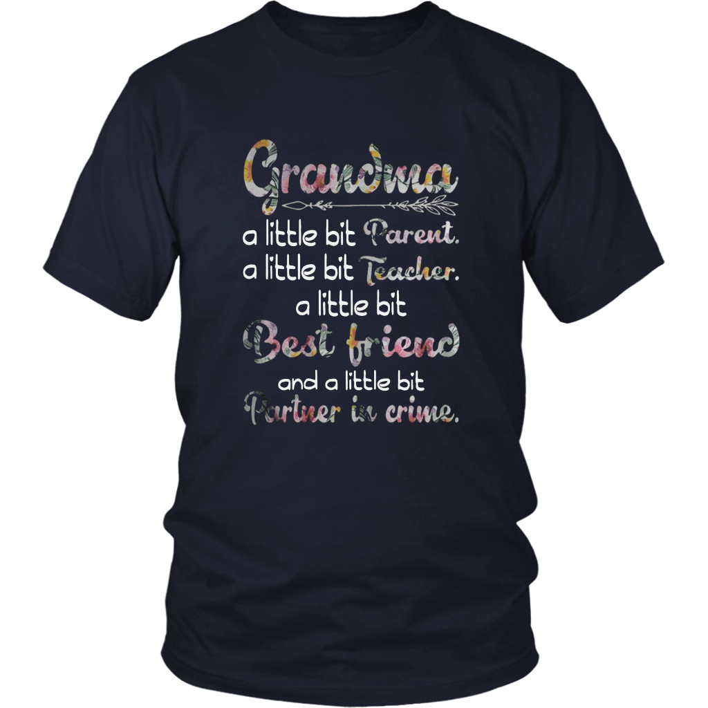 Grandma - A Little Bit Parent - A Little Bit Teacher - A Little Bit Best Friend - And A Little Bit Partner In Crime Shirt