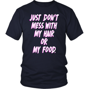 Just Don't Mess With My Hair Or My Food Shirt