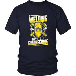 If Welding Was Easy They'd Call it Engineering Shirt