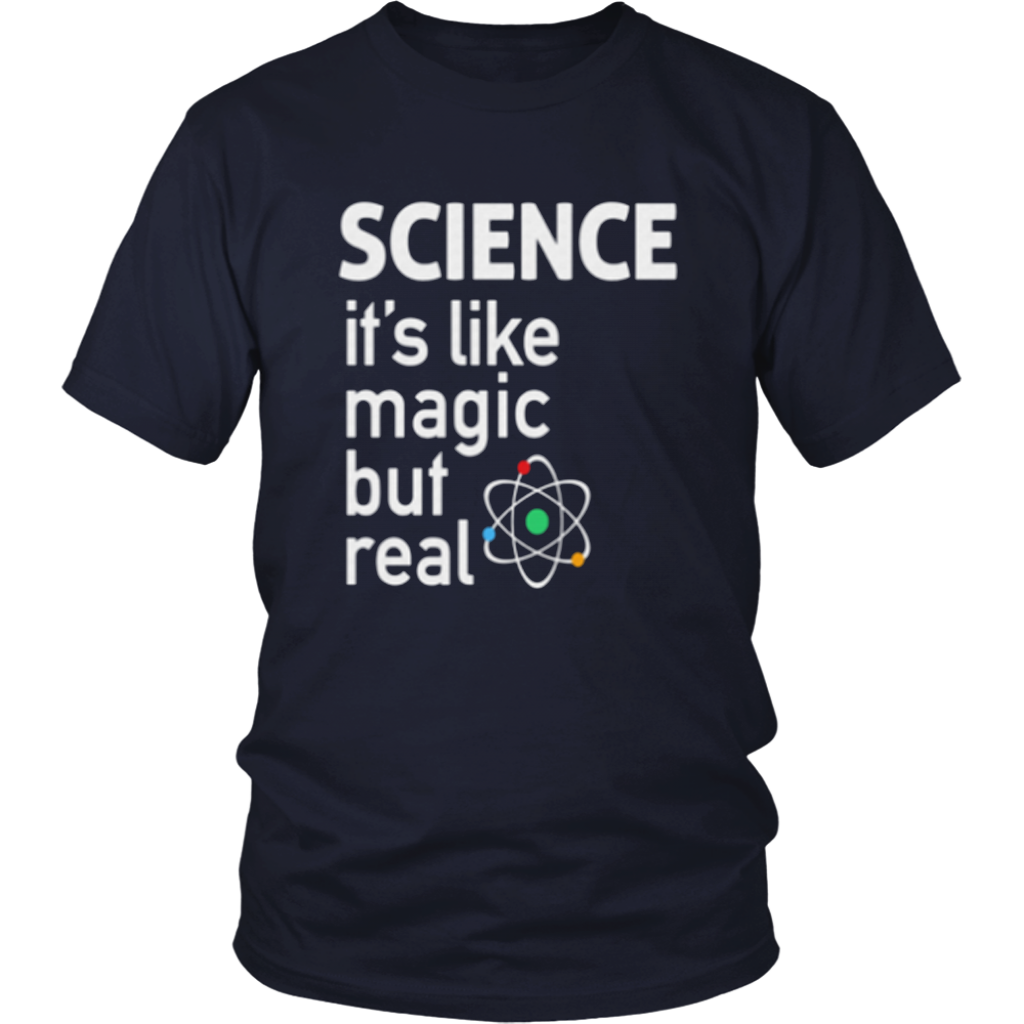 SCIENCE- It's Like Magic, But Real T-Shirt