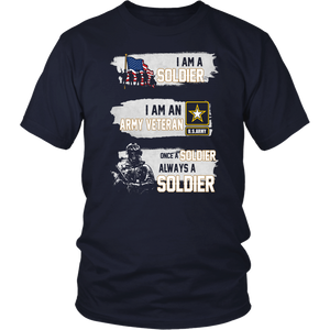 I Am A Soldier - I Am An Army Veteran - Once A Soldier Always A Soldier Shirt
