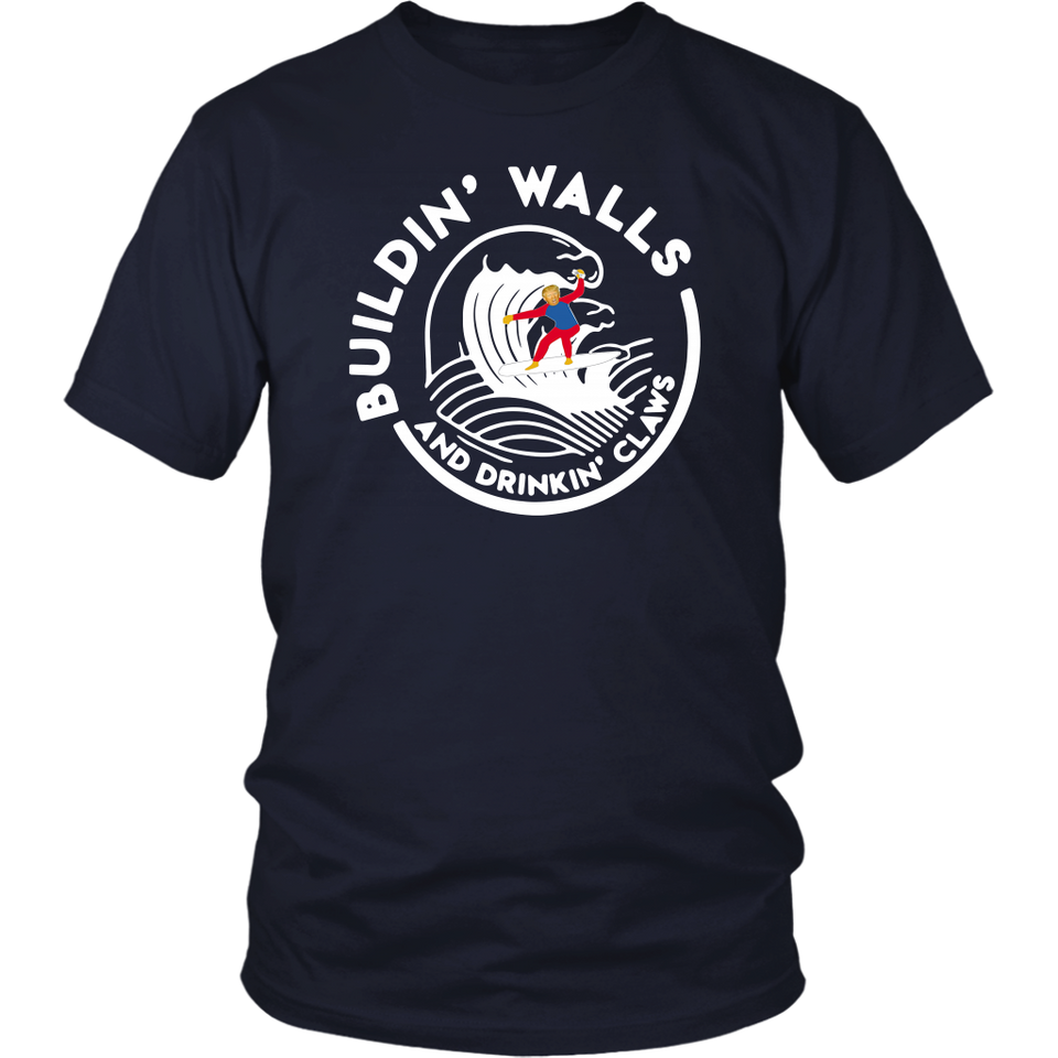 DONALD TRUMP BUILDING' WALLS AND DRINKING' CLAWS SHIRT