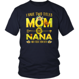 I Have Two Titles Mom And Nana Shirt Sunflower T-Shirt - Proud Mom And Nana Sunflower T-Shirt Gifts