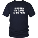 I Paused My Game to Be Here  Funny Video Gamer Gaming Player Humor Joke T-Shirt Sport Grey
