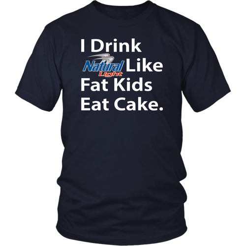 I Drink Natural Light Like Fat Kids Eat Cake Shirt
