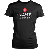 Pizza Hut I'll be there for you shirt