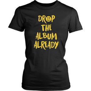 Drop The Album Already T-Shirt drew Shirt
