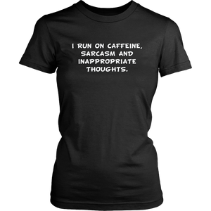 I Run On Caffeine, Sarcasm And Inappropriate Thoughts Shirt